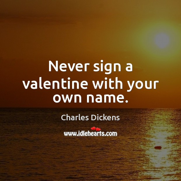 Image, Never sign a valentine with your own name.