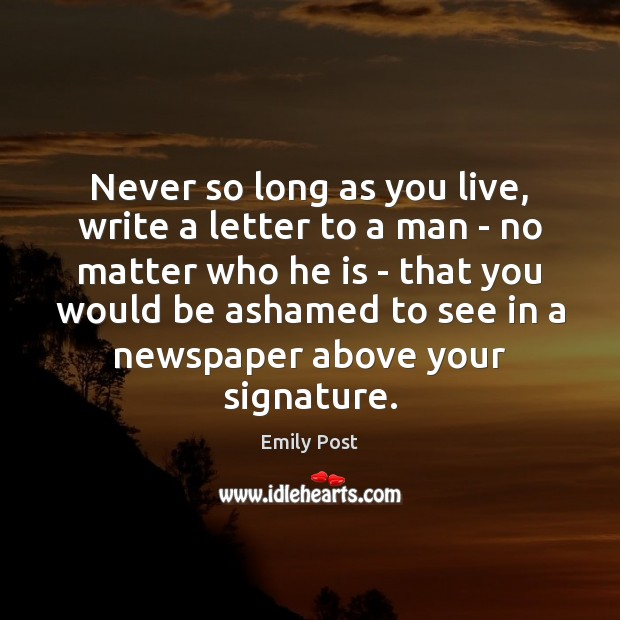 Never so long as you live, write a letter to a man Image