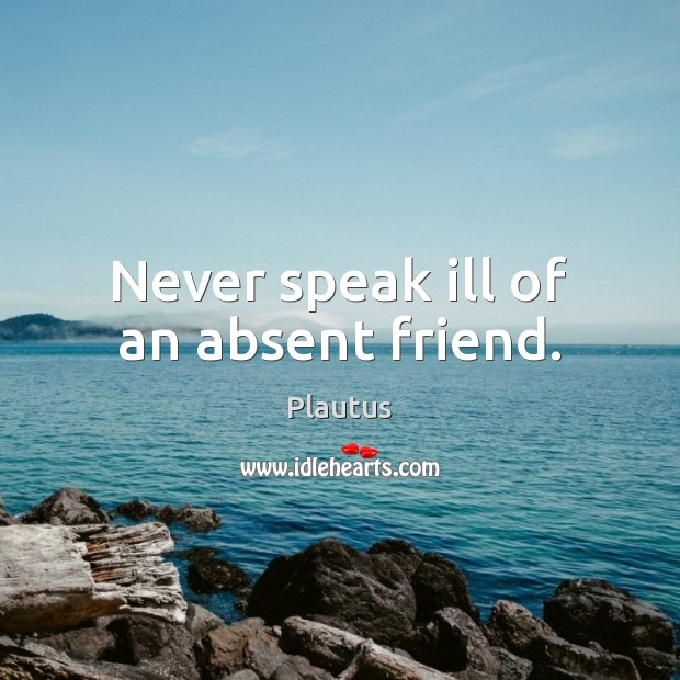 Image, Never speak ill of an absent friend.