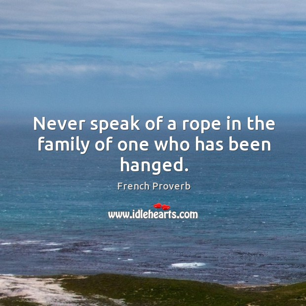 Image, Never speak of a rope in the family of one who has been hanged.