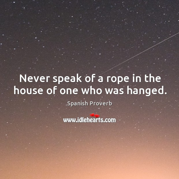Image, Never speak of a rope in the house of one who was hanged.