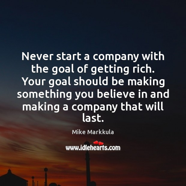 Image, Never start a company with the goal of getting rich. Your goal