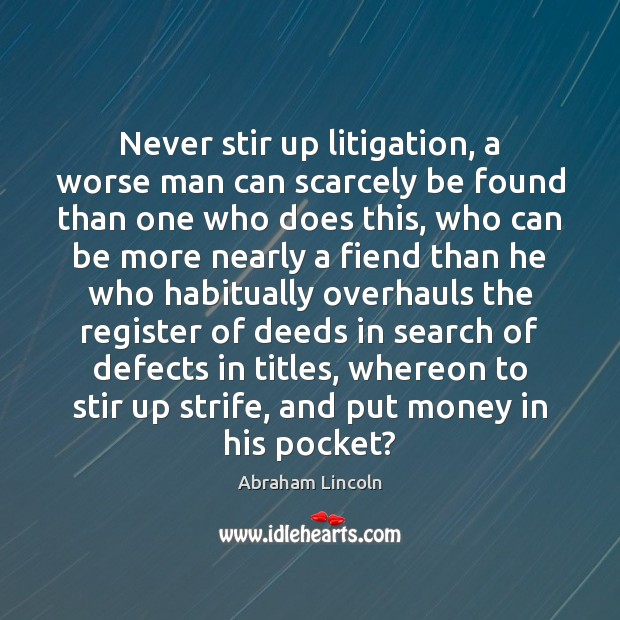 Image, Never stir up litigation, a worse man can scarcely be found than