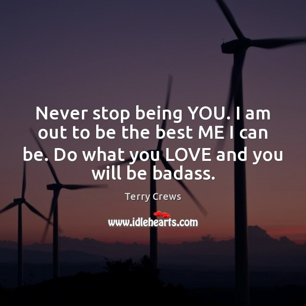 I Am Doing The Best I Can Quotes: Terry Crews Picture Quote: Never Stop Being YOU. I Am Out