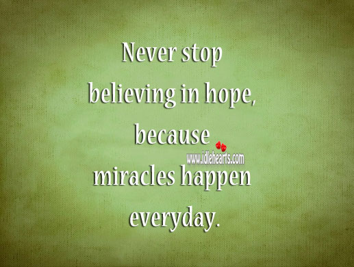 Image, Never stop believing in hope, because miracles happen everyday.