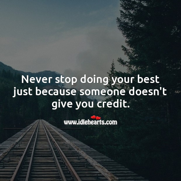Image, Never stop doing your best just because someone doesn't give you credit.