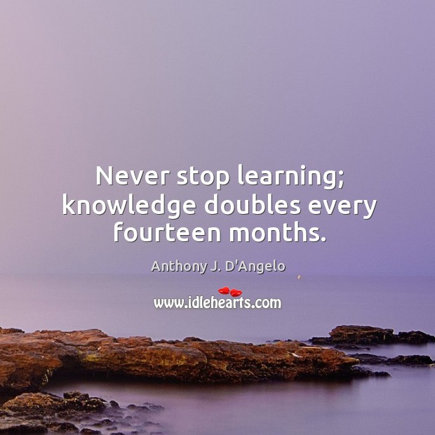 Image, Never stop learning; knowledge doubles every fourteen months.