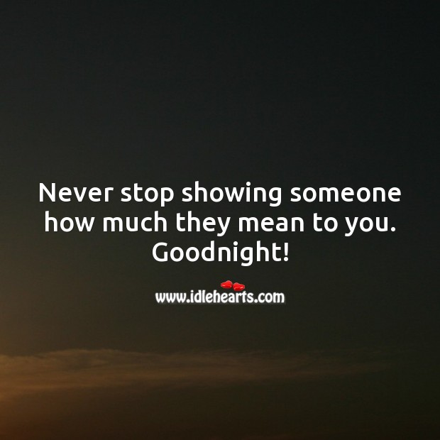 Never stop showing someone how much they mean to you. Goodnight! Good Night Quotes Image