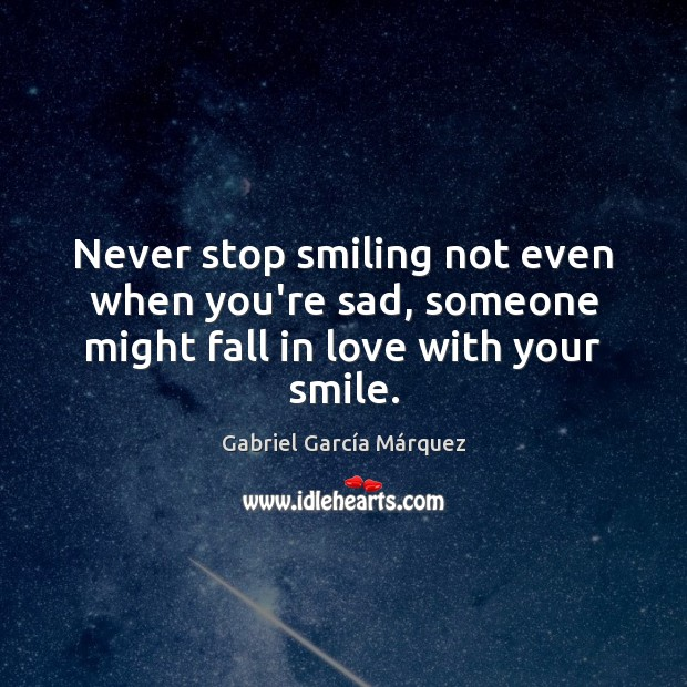 Never stop smiling not even when you're sad, someone might fall in love with your smile. Image