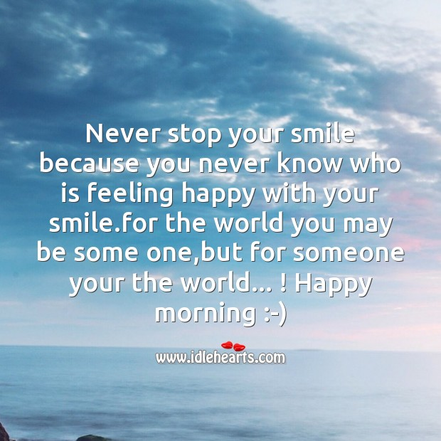 Never stop your smile because you never know who is feeling happy Good Morning Messages Image