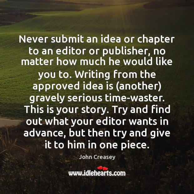 Never submit an idea or chapter to an editor or publisher, no Image