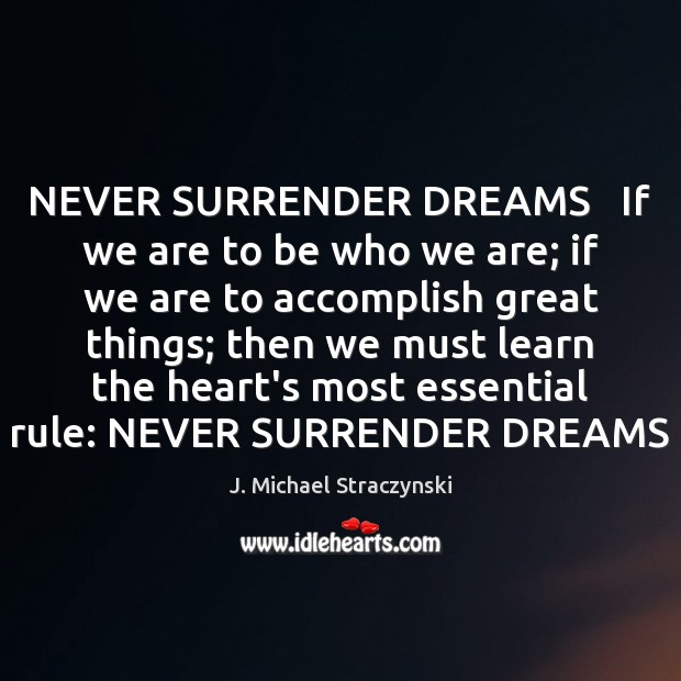 NEVER SURRENDER DREAMS   If we are to be who we are; if J. Michael Straczynski Picture Quote