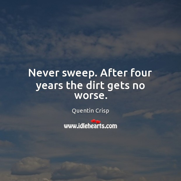 Never sweep. After four years the dirt gets no worse. Image