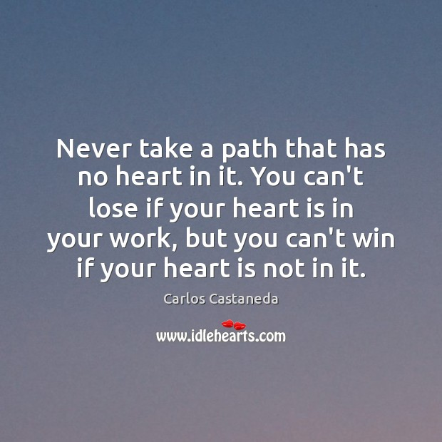 Never take a path that has no heart in it. You can't Image