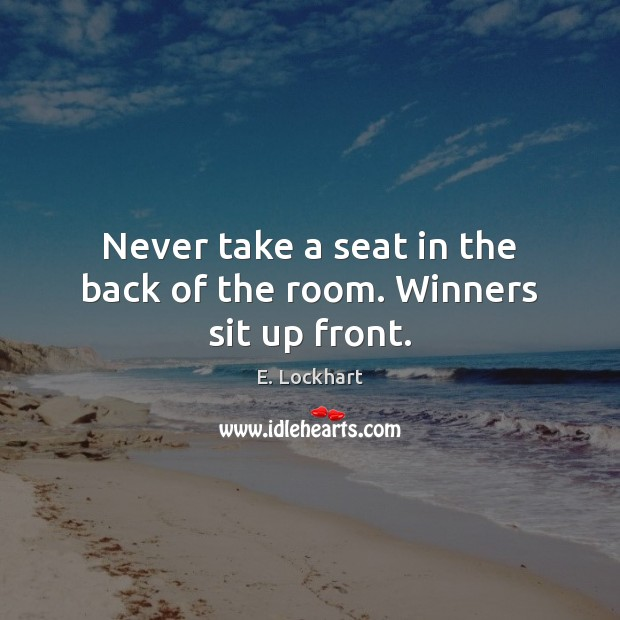 Never take a seat in the back of the room. Winners sit up front. Image