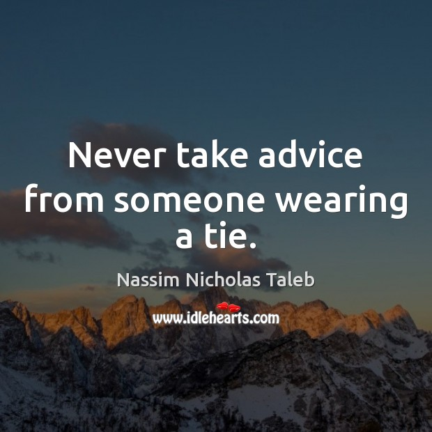 Never take advice from someone wearing a tie. Image
