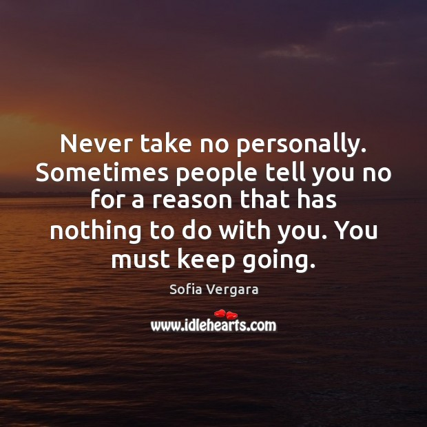 Never take no personally. Sometimes people tell you no for a reason Image