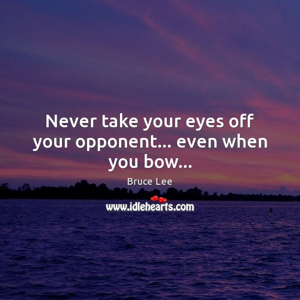 Never take your eyes off your opponent… even when you bow… Image