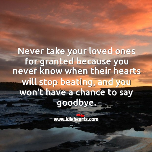 Never take your loved ones for granted. Goodbye Quotes Image