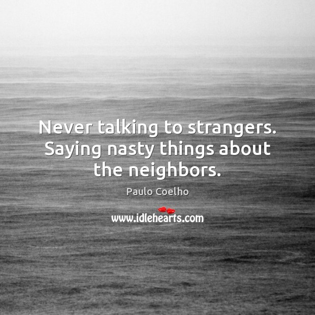 Image, Never talking to strangers. Saying nasty things about the neighbors.