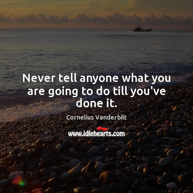 Never tell anyone what you are going to do till you've done it. Image