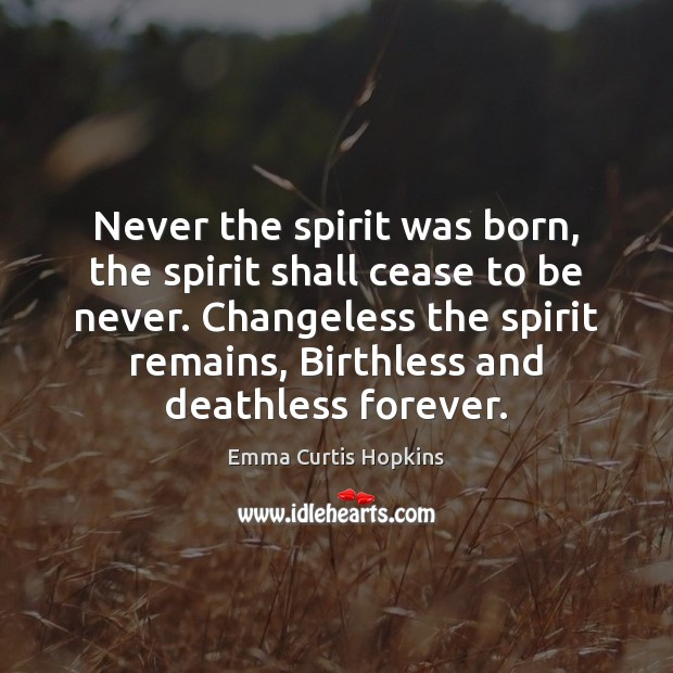 Never the spirit was born, the spirit shall cease to be never. Image