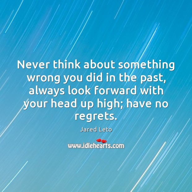 Never think about something wrong you did in the past, always look Jared Leto Picture Quote