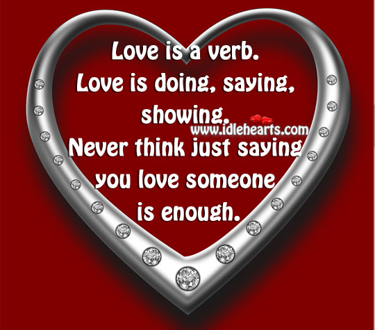 Never Think Just Saying You Love Someone Is Enough.