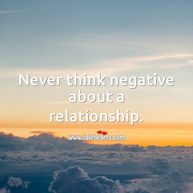 Never think negative about a relationship. Relationship Advice Image