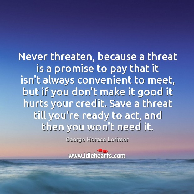 Image, Never threaten, because a threat is a promise to pay that it