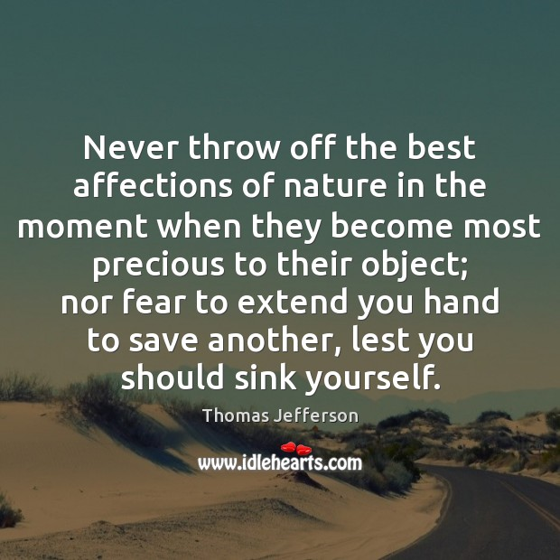 Image, Never throw off the best affections of nature in the moment when