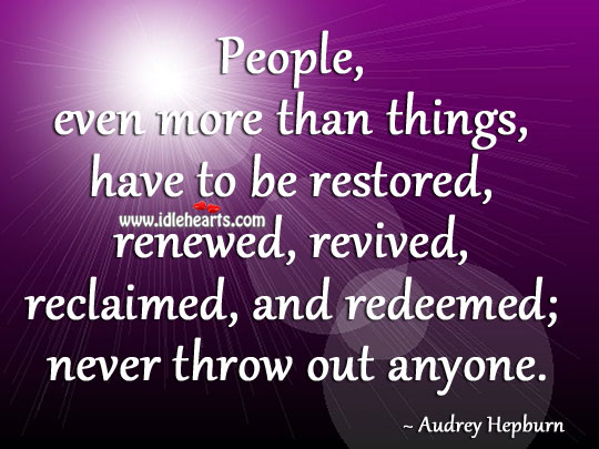 Image, People, even more than things, have to be restored, renewed, revived, reclaimed