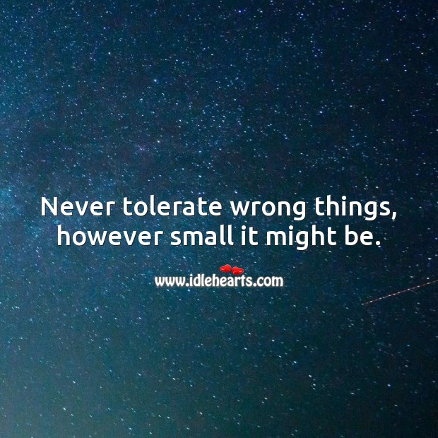 Never tolerate wrong things, however small it might be. Tolerance Quotes Image