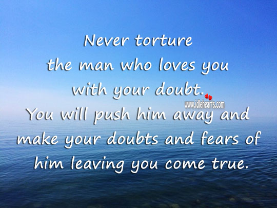 Image, Never torture the man who loves you… With your doubt.