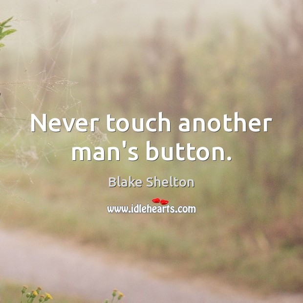 Image, Never touch another man's button.