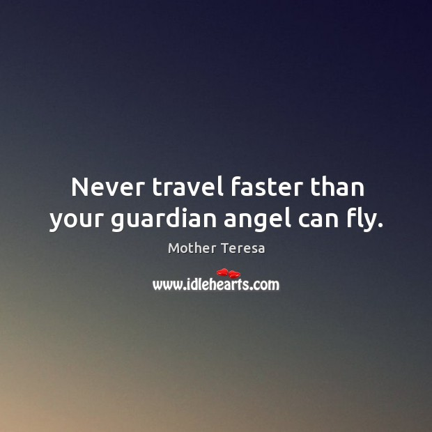 Image, Never travel faster than your guardian angel can fly.