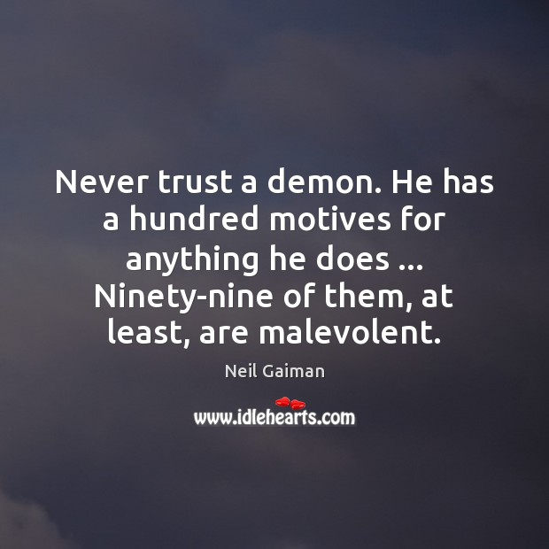 Never trust a demon. He has a hundred motives for anything he Never Trust Quotes Image