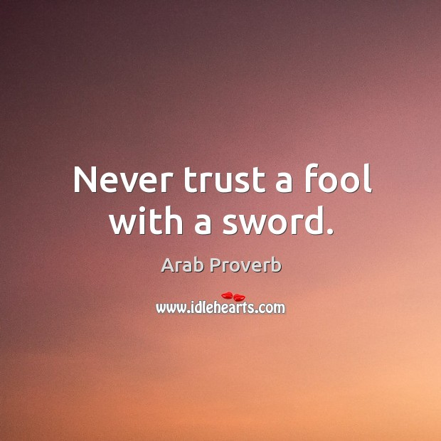 Image, Never trust a fool with a sword.