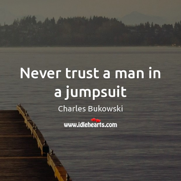 Never trust a man in a jumpsuit Never Trust Quotes Image
