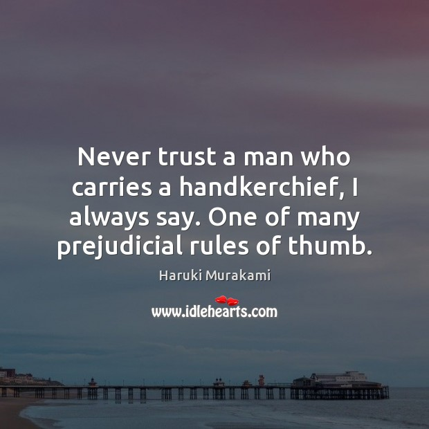 Never trust a man who carries a handkerchief, I always say. One Never Trust Quotes Image