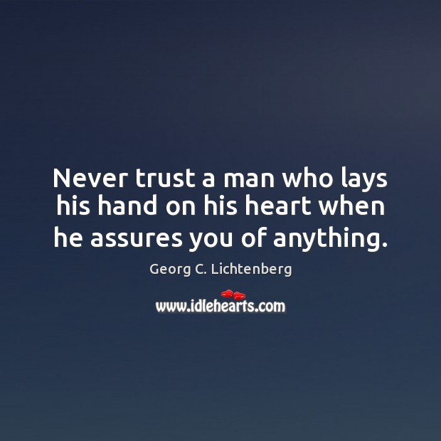 Never trust a man who lays his hand on his heart when he assures you of anything. Never Trust Quotes Image