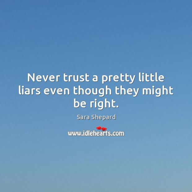 Never trust a pretty little liars even though they might be right. Never Trust Quotes Image