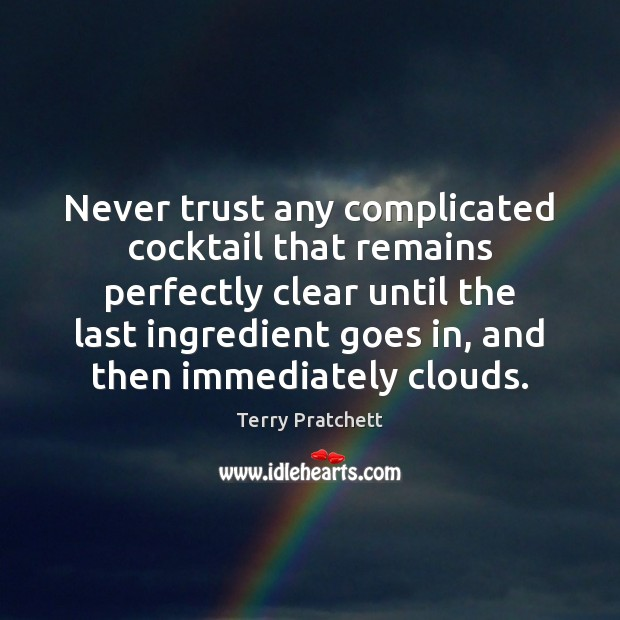 Never trust any complicated cocktail that remains perfectly clear until the last Never Trust Quotes Image
