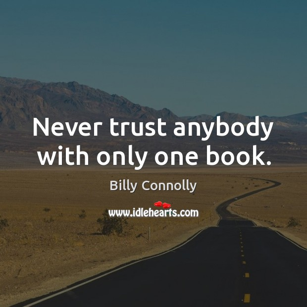 Image, Never trust anybody with only one book.