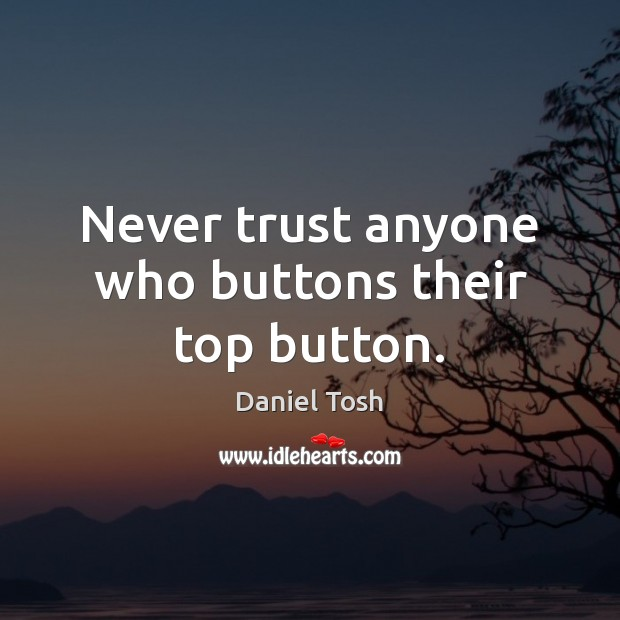 Never trust anyone who buttons their top button. Never Trust Quotes Image