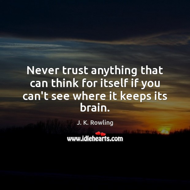 Never trust anything that can think for itself if you can't see where it keeps its brain. Never Trust Quotes Image