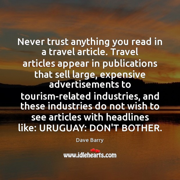 Never trust anything you read in a travel article. Travel articles appear Never Trust Quotes Image