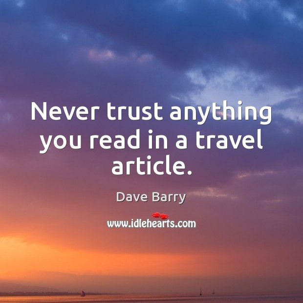 Never trust anything you read in a travel article. Never Trust Quotes Image