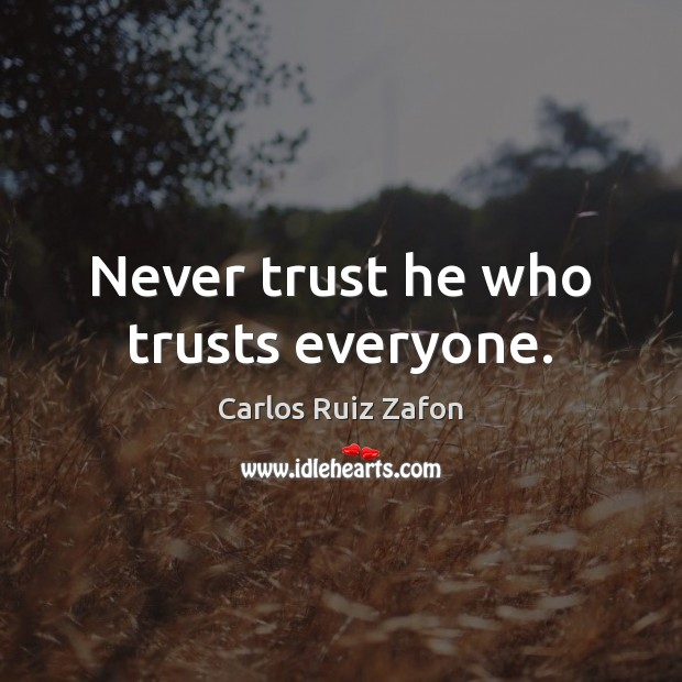 Never trust he who trusts everyone. Never Trust Quotes Image