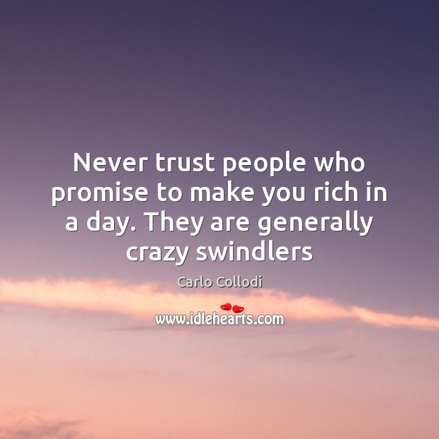 Image, Never trust people who promise to make you rich in a day.